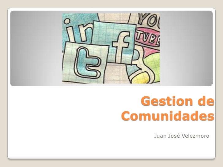 Gestion de Comunidades<br />Juan José Velezmoro<br />