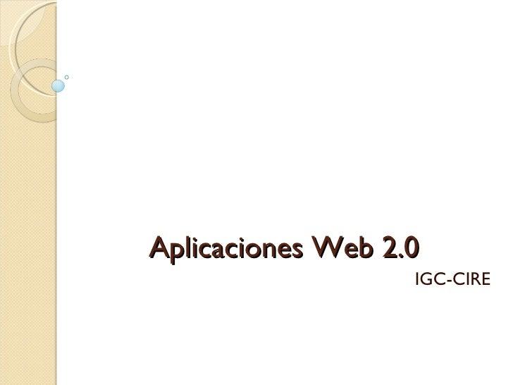 Aplicaciones Web 2.0  IGC-CIRE