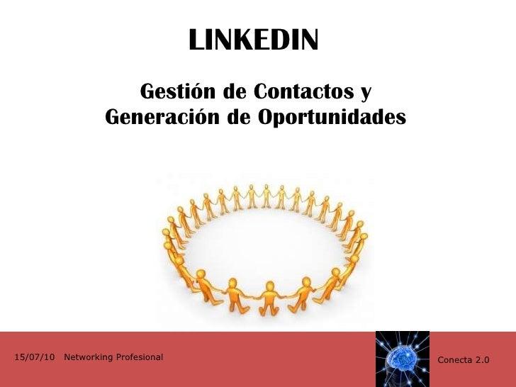 LINKEDIN Gestión de Contactos y Generación de Oportunidades Conecta 2.0 15/07/10  Networking Profesional