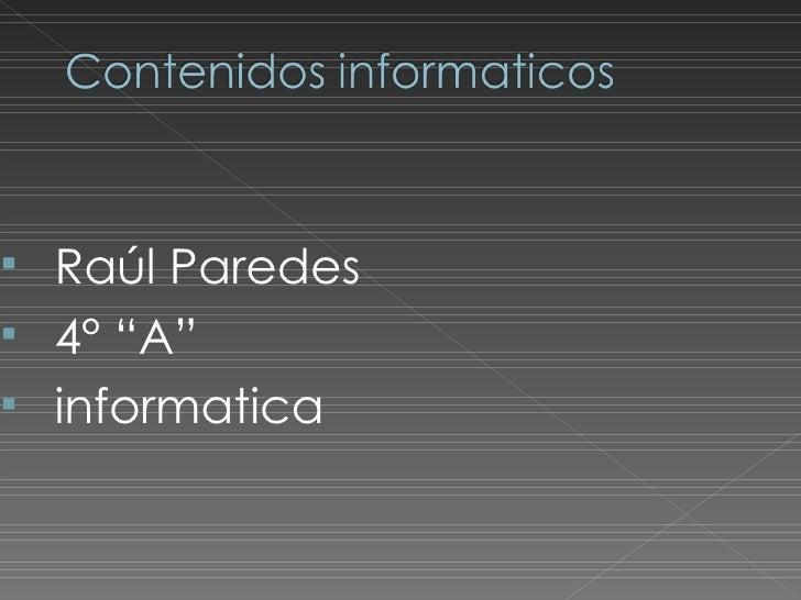 """   Raúl Paredes   4° """"A""""   informatica"""