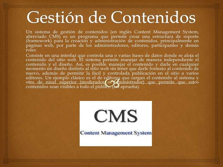 Un sistema de gestión de contenidos (en inglés Content Management System,abreviado CMS) es un programa que permite crear u...