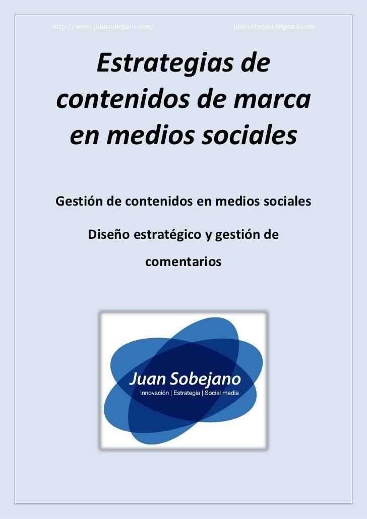 http://www.juansobejano.com/           juansobejano@gmail.com   Estrategias decontenidos de marca en medios socialesGestió...