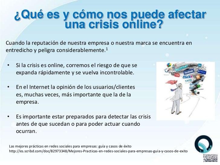 ¿Qué es y cómo nos puede afectar            una crisis online?Cuando la reputación de nuestra empresa o nuestra marca se e...