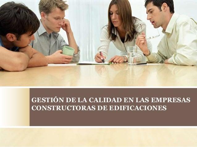 GESTIÓN DE LA CALIDAD EN LAS EMPRESAS CONSTRUCTORAS DE EDIFICACIONES