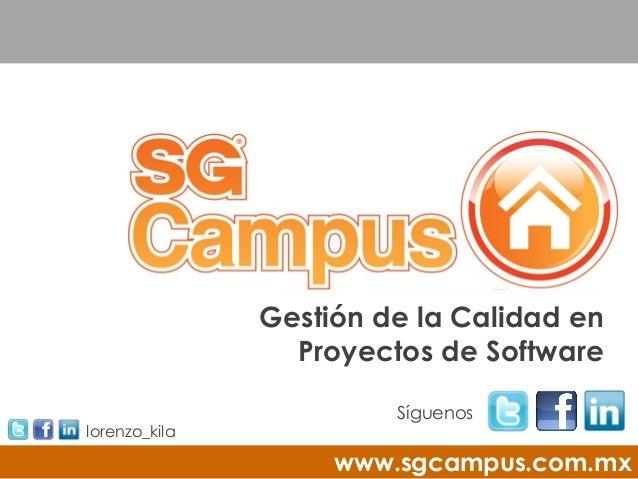 Gestión de la Calidad en                 Proyectos de Software                        Síguenoslorenzo_kila                ...