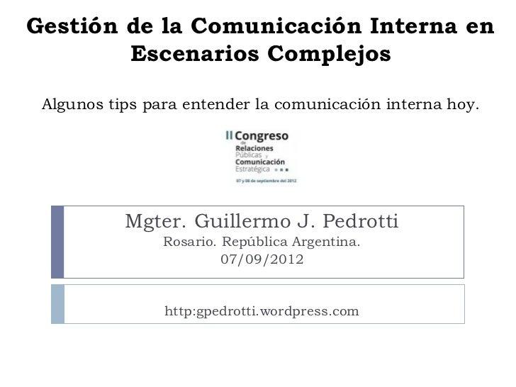 Gestión de la Comunicación Interna en        Escenarios Complejos Algunos tips para entender la comunicación interna hoy. ...