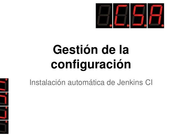 Gestión de la configuración Instalación automática de Jenkins CI