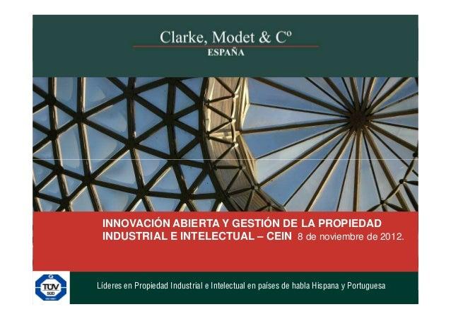 INNOVACIÓN ABIERTA Y GESTIÓN DE LA PROPIEDAD INDUSTRIAL E INTELECTUAL – CEIN 8 de noviembre de 2012.                      ...