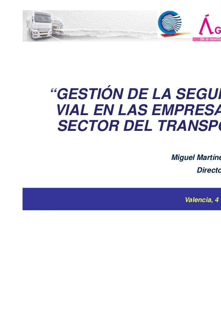 """""""GESTIÓN DE LA SEGURIDAD VIAL EN LAS EMPRESAS DEL SECTOR DEL TRANSPORTE""""             Miguel Martínez de Lizarrondo        ..."""