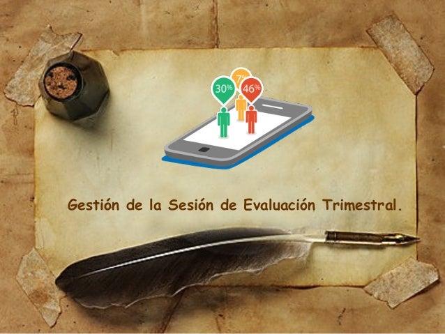 Gestión de la Sesión de Evaluación Trimestral.