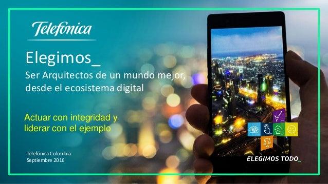 Elegimos_ Ser Arquitectos de un mundo mejor, desde el ecosistema digital Actuar con integridad y liderar con el ejemplo Te...