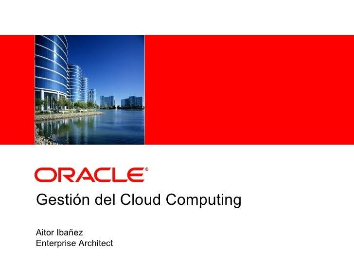 Gestión del Cloud Computing Aitor Ibañez Enterprise Architect