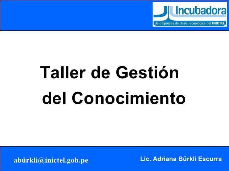 <ul><li>Taller de Gestión del Conocimiento </li></ul>
