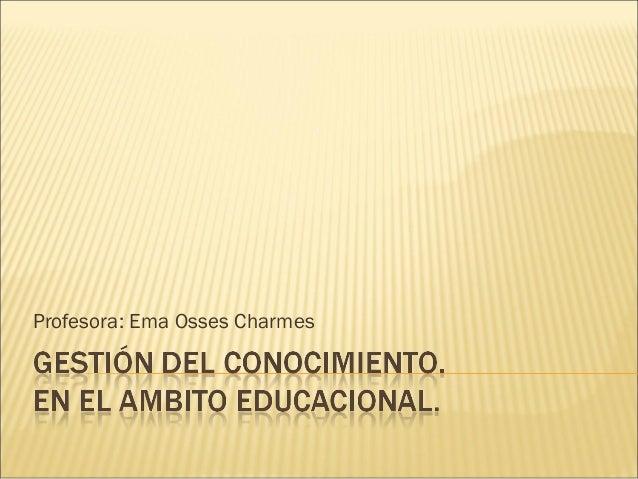 Profesora: Ema Osses Charmes