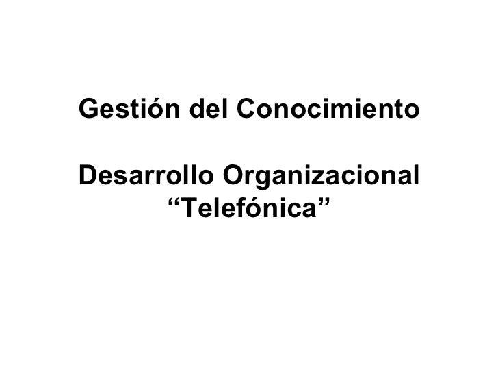 """Gestión del Conocimiento Desarrollo Organizacional """"Telefónica"""""""