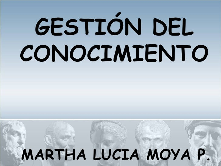 GESTIÓN DELCONOCIMIENTOMARTHA LUCIA MOYA P.