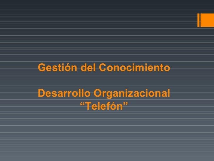 """Gestión del Conocimiento Desarrollo Organizacional """"Telefón"""""""