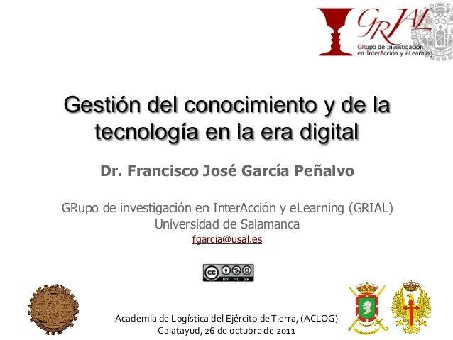 Gestión del conocimiento y de la tecnología en la era digital Dr. Francisco José García Peñalvo GRupo de investigación en ...