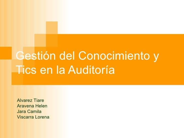Gestión del Conocimiento y Tics en la Auditoría Alvarez Tiare Aravena Helen Jara Camila Viscarra Lorena
