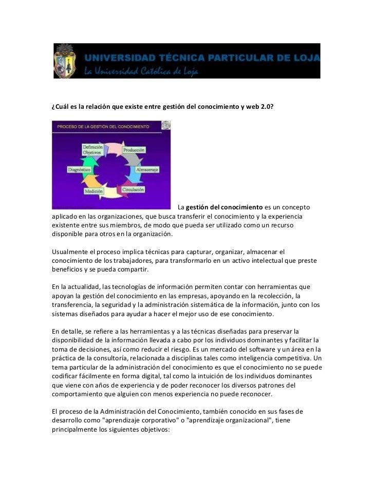 <br />¿Cuál es la relación que existe entre gestión del conocimiento y web 2.0?<br />     La gestión del conocimiento es ...