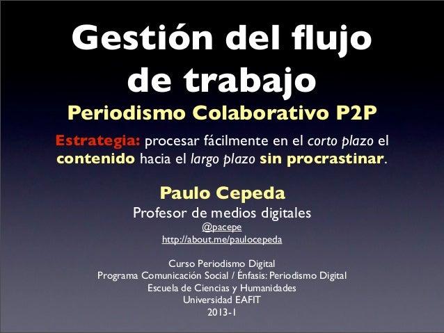 Gestión del flujo    de trabajo Periodismo Colaborativo P2PEstrategia: procesar fácilmente en el corto plazo elcontenido ha...