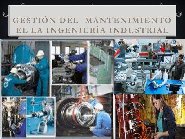 GESTIÓN DEL MANTENIMIENTOEL LA INGENIERÍA INDUSTRIAL