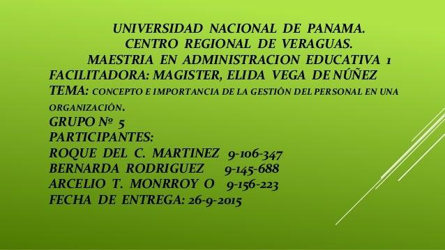 UNIVERSIDAD NACIONAL DE PANAMA. CENTRO REGIONAL DE VERAGUAS. MAESTRIA EN ADMINISTRACION EDUCATIVA 1 FACILITADORA: MAGISTER...