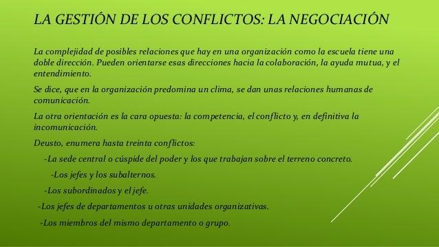 LA GESTIÓN DE LOS CONFLICTOS: LA NEGOCIACIÓN La complejidad de posibles relaciones que hay en una organización como la esc...