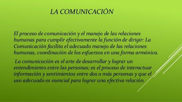 LA COMUNICACIÓN El proceso de comunicación y el manejo de las relaciones humanas para cumplir efectivamente la función de ...