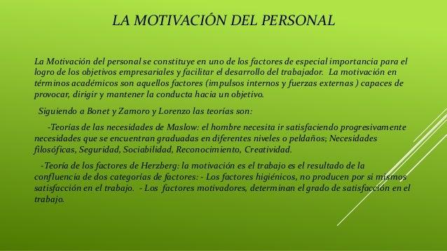 LA MOTIVACIÓN DEL PERSONAL La Motivación del personal se constituye en uno de los factores de especial importancia para el...