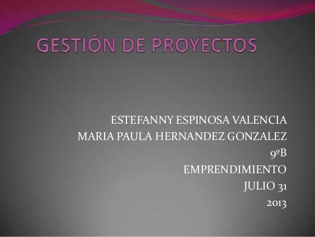 ESTEFANNY ESPINOSA VALENCIA MARIA PAULA HERNANDEZ GONZALEZ 9ºB EMPRENDIMIENTO JULIO 31 2013