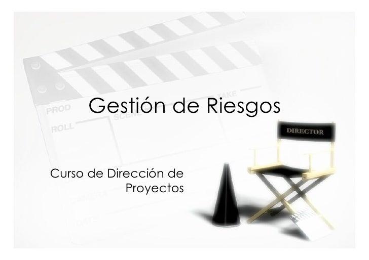 Gestión de Riesgos   Curso de Dirección de             Proyectos