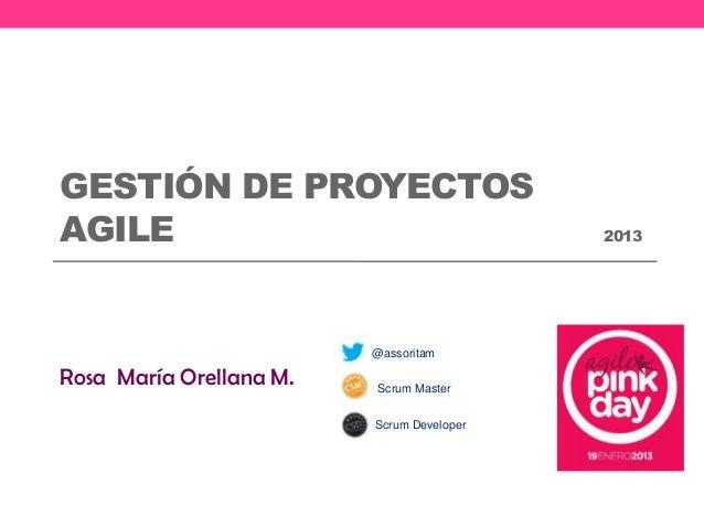 GESTIÓN DE PROYECTOSAGILE                                      2013                         @assoritamRosa María Orellana ...