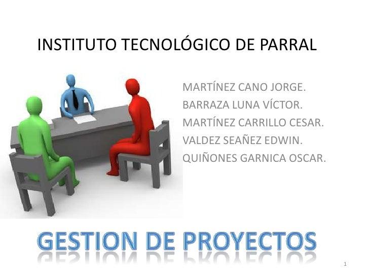 INSTITUTO TECNOLÓGICO DE PARRAL<br />MARTÍNEZ CANO JORGE.<br />BARRAZA LUNA VÍCTOR.<br />MARTÍNEZ CARRILLO CESAR.<br />VAL...