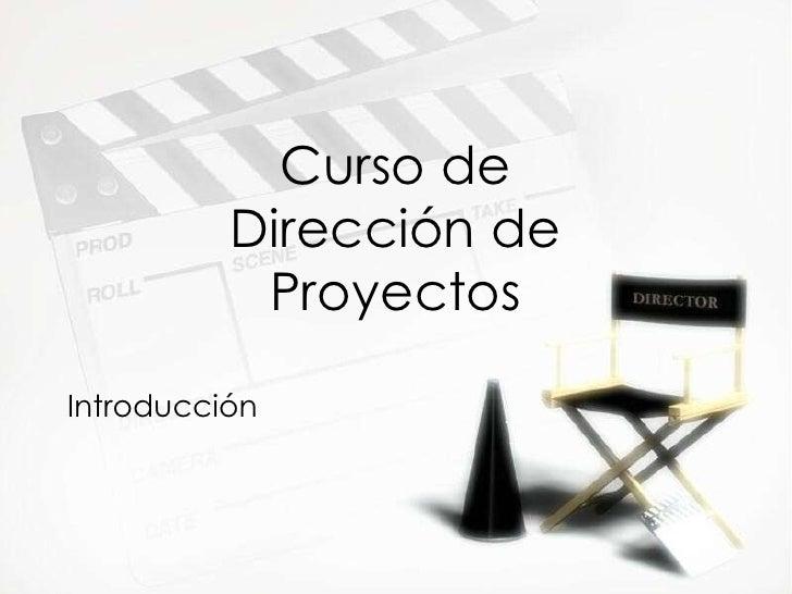 Curso de Direcci ón de Proyectos Introducci ón