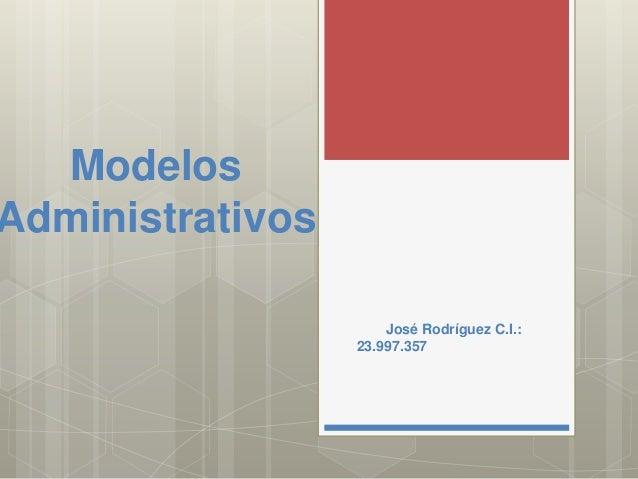 Modelos Administrativos José Rodríguez C.I.: 23.997.357