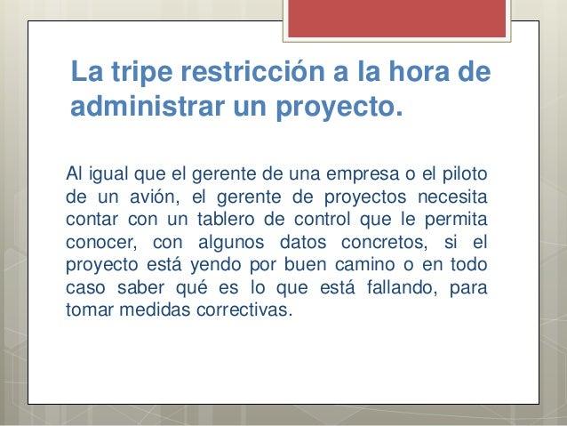 La tripe restricción a la hora de administrar un proyecto. Al igual que el gerente de una empresa o el piloto de un avión,...