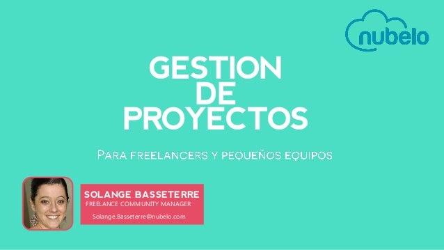 GESTION DE PROYECTOS SOLANGE BASSETERRE FREELANCE COMMUNITY MANAGER Solange.Basseterre@nubelo.com
