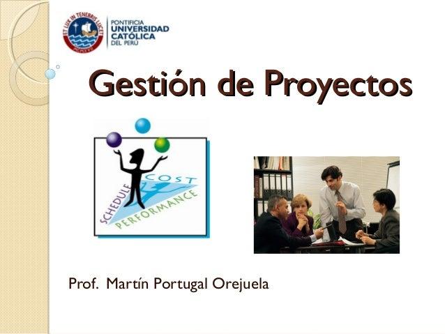 Gestión de Proyectos  Prof. Martín Portugal Orejuela