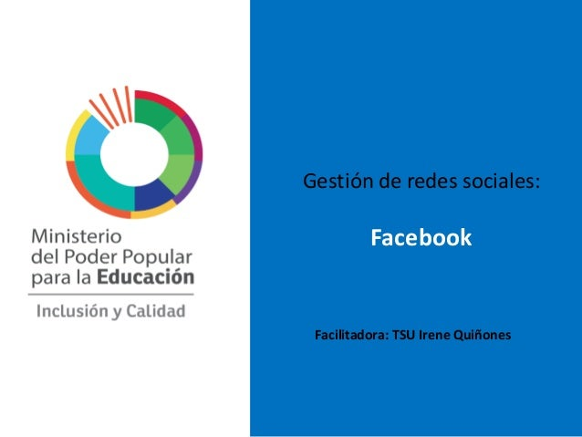 Gestión de redes sociales: Facebook Facilitadora: TSU Irene Quiñones