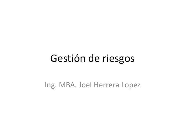 Gestión de riesgosIng. MBA. Joel Herrera Lopez