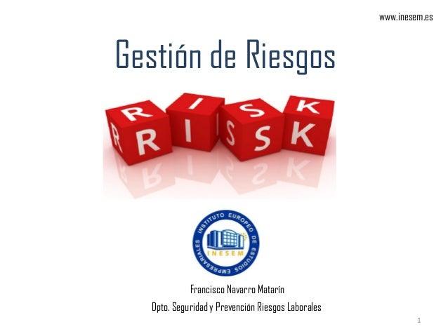 www.inesem.esGestión de Riesgos             Francisco Navarro Matarín   Dpto. Seguridad y Prevención Riesgos Laborales    ...