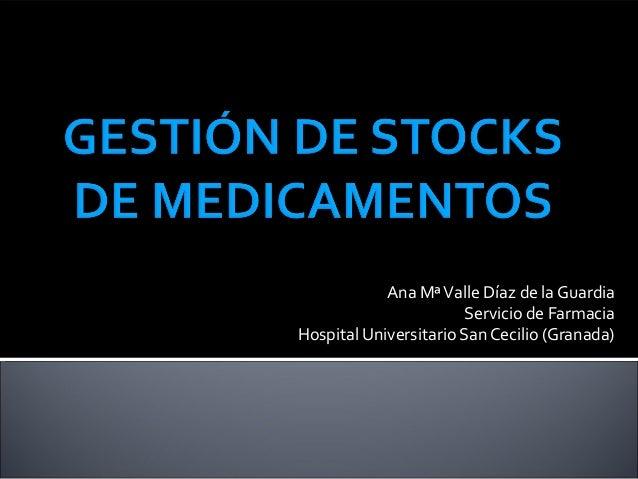 Ana MªValle Díaz de la Guardia Servicio de Farmacia Hospital Universitario San Cecilio (Granada)