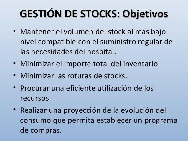 GESTIÓN DE STOCKS: ObjetivosGESTIÓN DE STOCKS: Objetivos • Mantener el volumen del stock al más bajo nivel compatible con ...