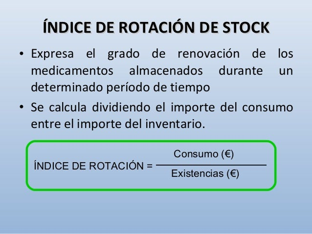 ÍNDICE DE COBERTURA Existencias Consumo mensual x 30 días= ÍNDICE DE ROTACIÓN = Consumo (€) Existencias (€) Consumo: 4.300...