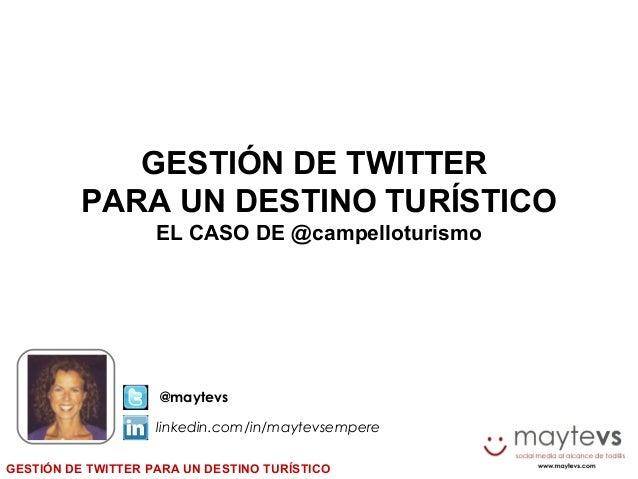 GESTIÓN DE TWITTER PARA UN DESTINO TURÍSTICO @maytevs linkedin.com/in/maytevsempere GESTIÓN DE TWITTER PARA UN DESTINO TUR...