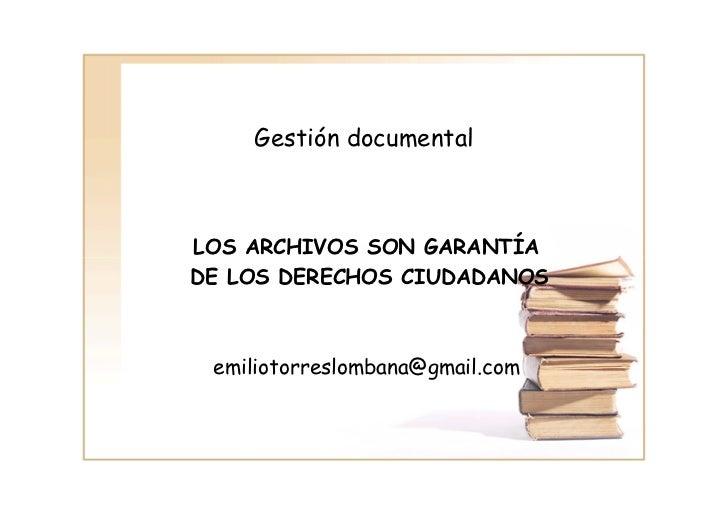 Gestión documentalLOS ARCHIVOS SON GARANTÍADE LOS DERECHOS CIUDADANOS emiliotorreslombana@gmail.com