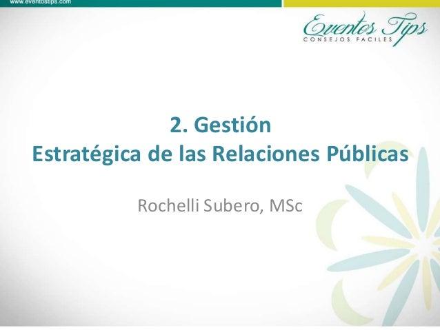 2. GestiónEstratégica de las Relaciones PúblicasRochelli Subero, MSc