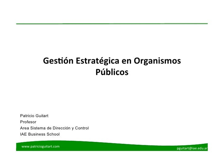 Ges$ón Estratégica en Organismos                              Públicos Patricio GuitartProfesorArea Sistema de D...