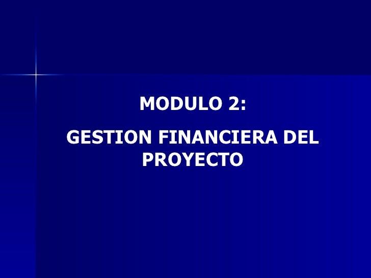 MODULO 2: GESTION FINANCIERA DEL PROYECTO